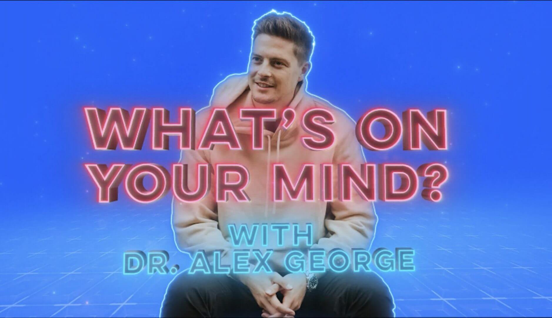 What's On Your Mind by Dr. Alex George